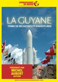 """""""La Guyane : Terre de richesses et d'aventures"""", un film de Michel Aubert"""