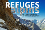 Expo Refuges alpins. De l'abri de fortune au tourisme d'altitude