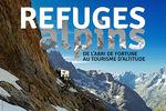Expo Refuges alpins. De l'abri de fortune au tourisme d'altitude