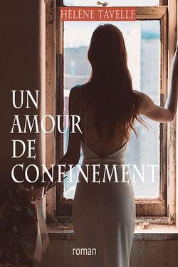 """""""Un Amour de Confinement"""", le 4e roman de Hélène Tavelle"""